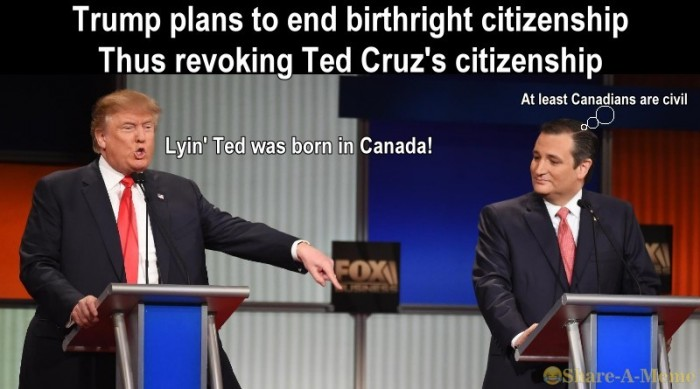 Trump Ends Birthright Thus Revoking Ted Cruz Citizenship